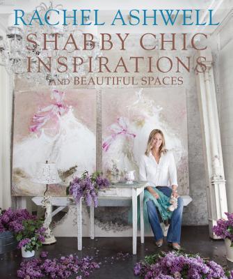Rachel Ashwell's Shabby Chic Inspirations By Ashwell, Rachel